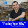 "Artwork for Episode #144:  ""Finding Your 'Why'"" with Scott Mulvaney"