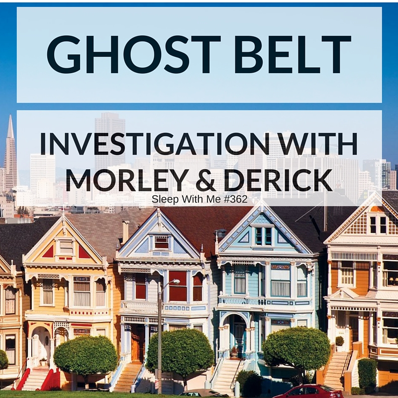 Ghost Belt | Investigation with Morley & Derick | Sleep With Me #362