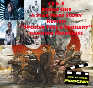 365 #56.5 Rogue One A Star Wars Story Review **Spoiler Free and Spoilery**... Rating Franchise to Date!!!