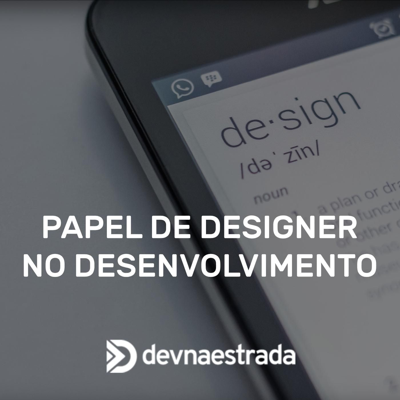 Papel de Designer no Desenvolvimento