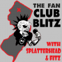 Artwork for The Fan Club Blitz w/ Splatterhead and Fitz- Episode 2