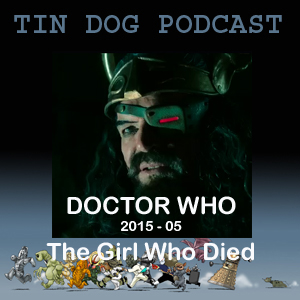 TDP 522: TV Doctor Who  Capaldi 2.05 The Girl Who Died