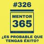 Artwork for MENTOR365 #326¿Es probable que tengas éxito?