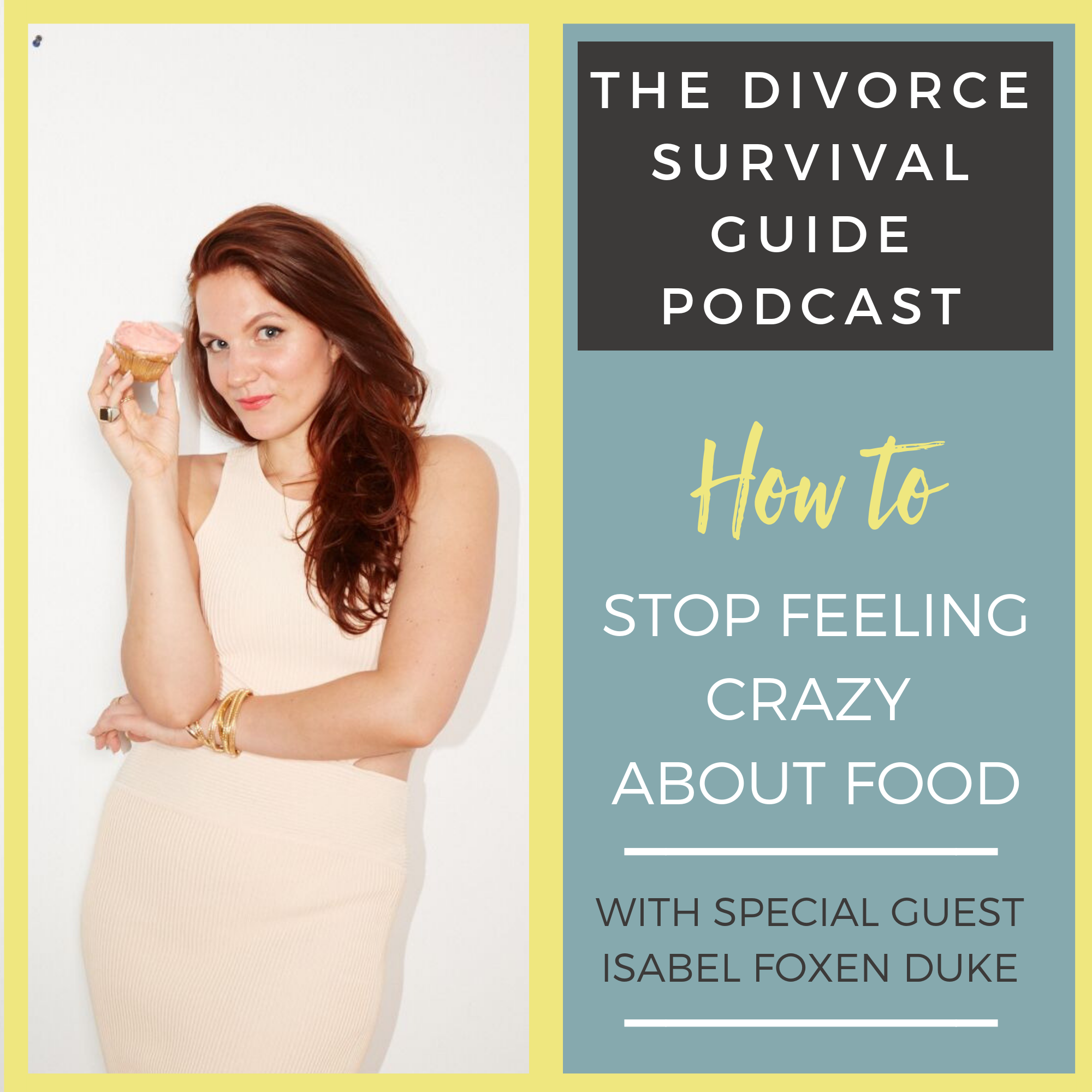 The Divorce Survival Guide Podcast - How to Stop Feeling Crazy About Food with Isabel Foxen Duke