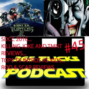 365 #45 SDCC 2016 Round-Up, TMNT2 & Killing Joke Reviews (Special Guest Reviewers), Top 5 Kids TV Intros