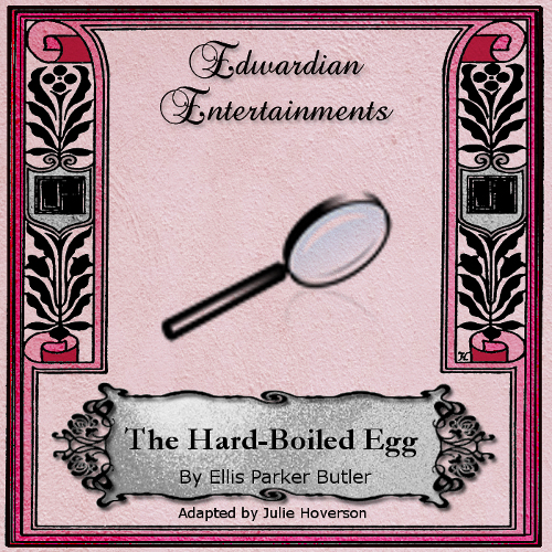 Edwardian Entertainments - The Hard-Boiled Egg by Ellis Parker Butler