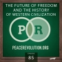 Artwork for Peace Revolution episode 085: The Future of Freedom & the History of Western Civilization