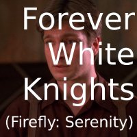 Forever White Knights (Firefly: Serenity)