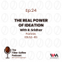Artwork for Ep. 24: The Real Power of Ideation
