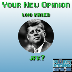 Your New Opinion: Your New Opinion - Ep. 159: Who Killed JFK?