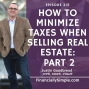 Artwork for How to Minimize Taxes When Selling Real Estate: Part 2