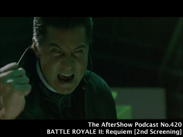 The AfterShow No.420 BATTLE ROYALE II: Requiem (2003) 2nd Screening VIDEO PODCAST