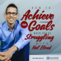 Artwork for 346: How to Achieve Your Goals When You're Struggling