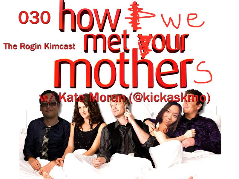 030 How We Met Our Mothers w/ Kate Moran (kickasskmo)