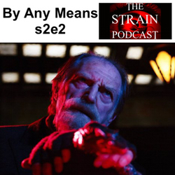 s2e2 By Any Means - The Strain Podcast