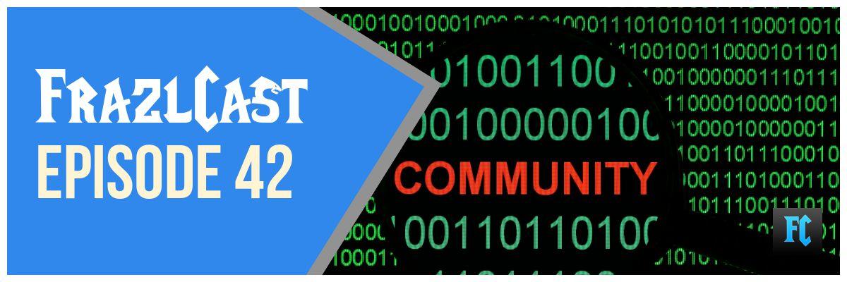 FrazlCast Episode 42: Community