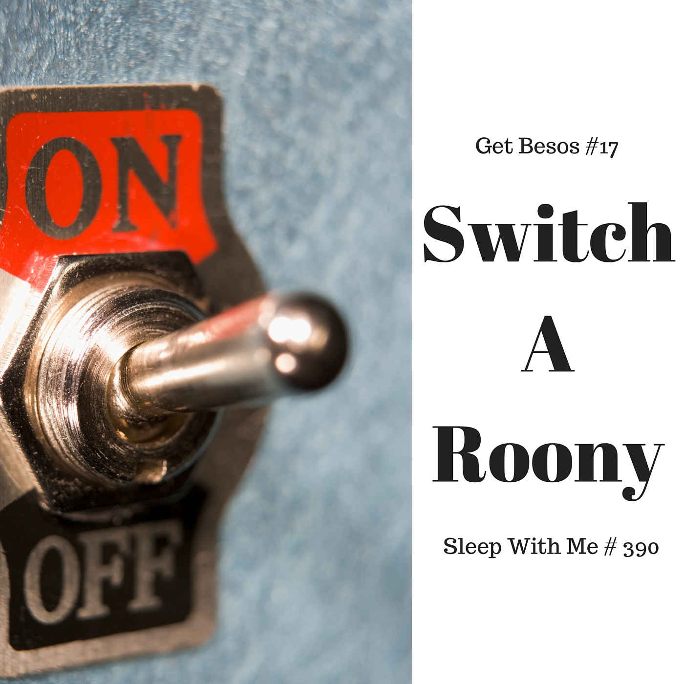 Switch-A-Roony | Get Besos #17 | Sleep With Me #390