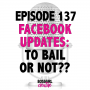 Artwork for EPISODE 137 - FACEBOOK UPDATES - TO BAIL OR NOT TO BAIL??