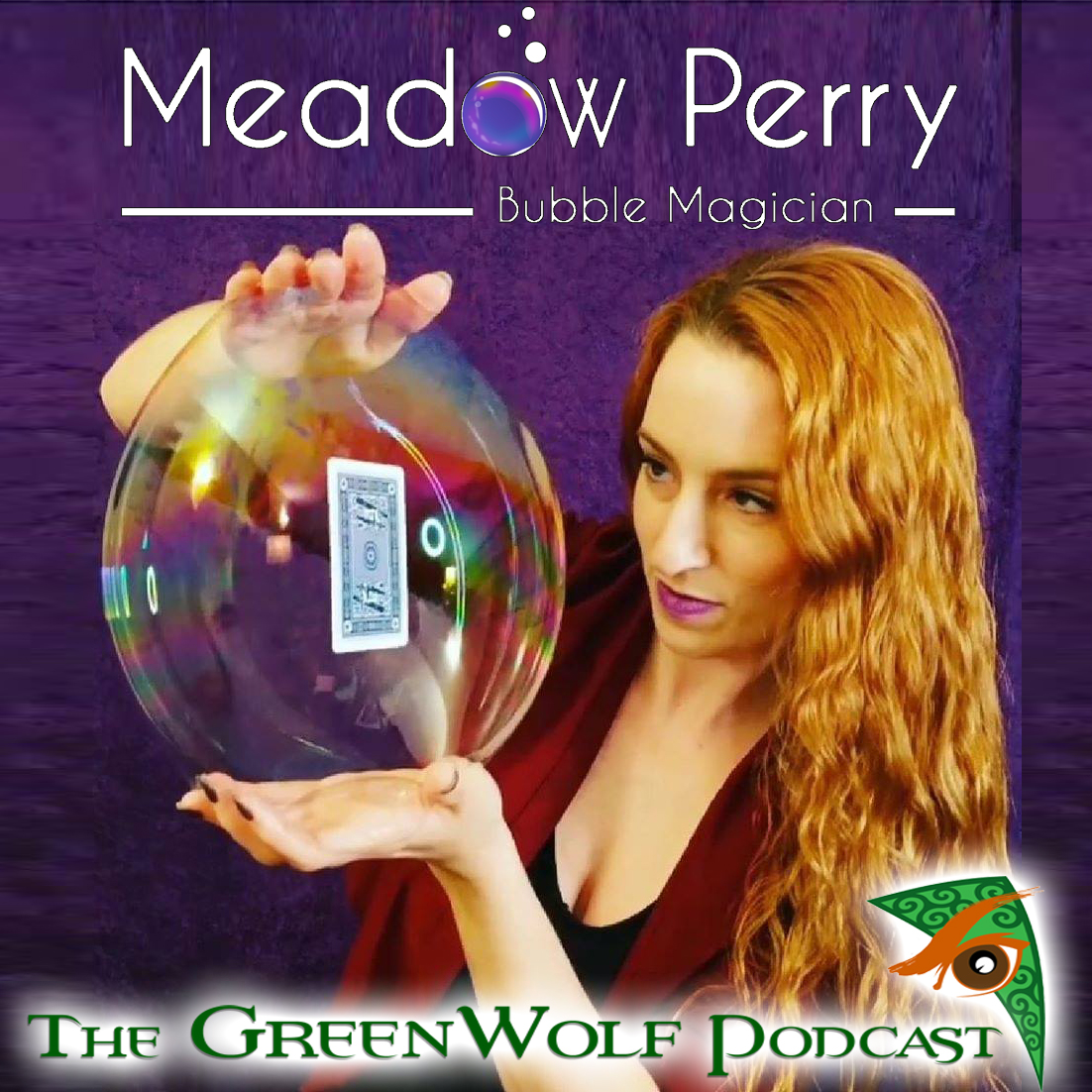 The GreenWolf Podcast - 003 - Bubble Magician Meadow Perry