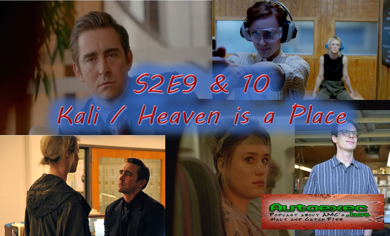 Kali s2e9 & Heaven is a Place s2e10 -  AutoExec.Bat: The Halt and Catch Fire Podcast