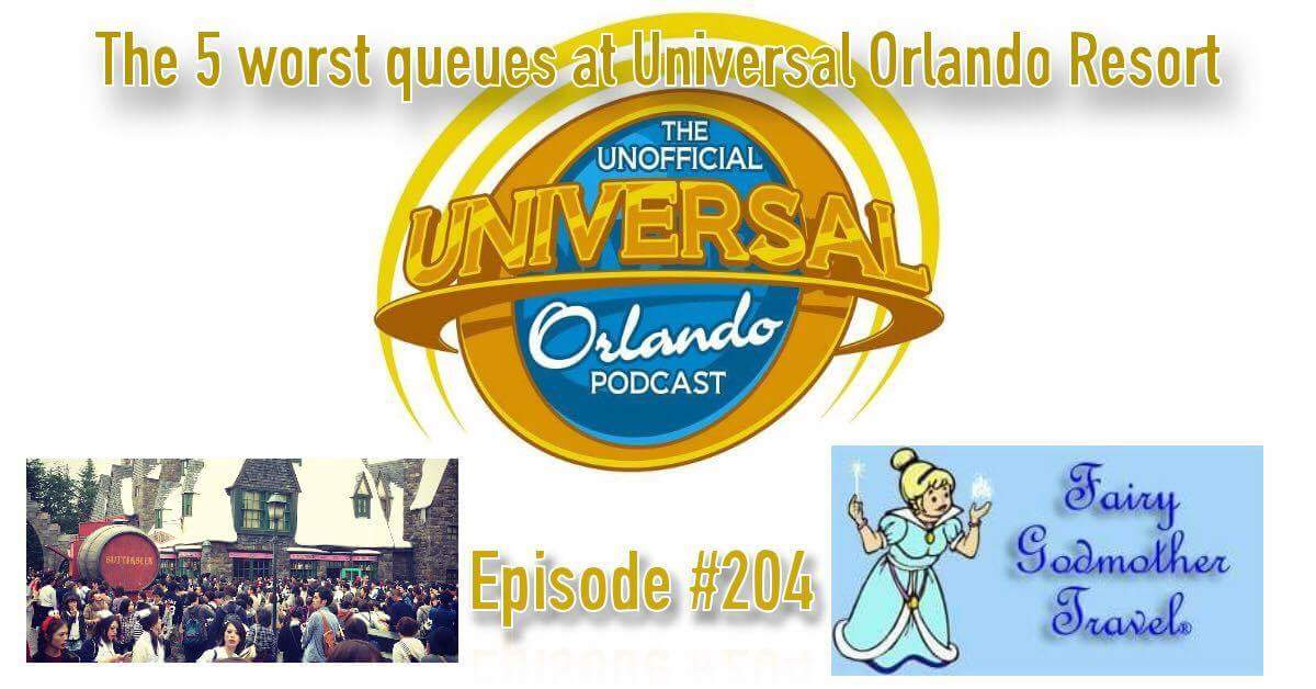 Unofficial Universal Orlando Podcast  #204 - The 5 Worst Queues at Universal Orlando Resort