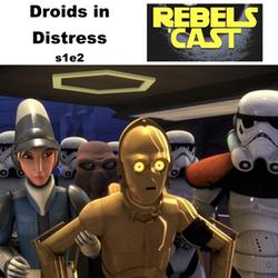 s1e2 RebelsCast - Droids in Distress