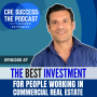 Artwork for 57. The best investment for people working in commercial real estate; CRE Success: The Podcast