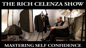 THE RICH CELENZA SHOW - MASTERING SELF CONFIDENCE