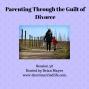 Artwork for 38: Parenting Through the Guilt of Divorce