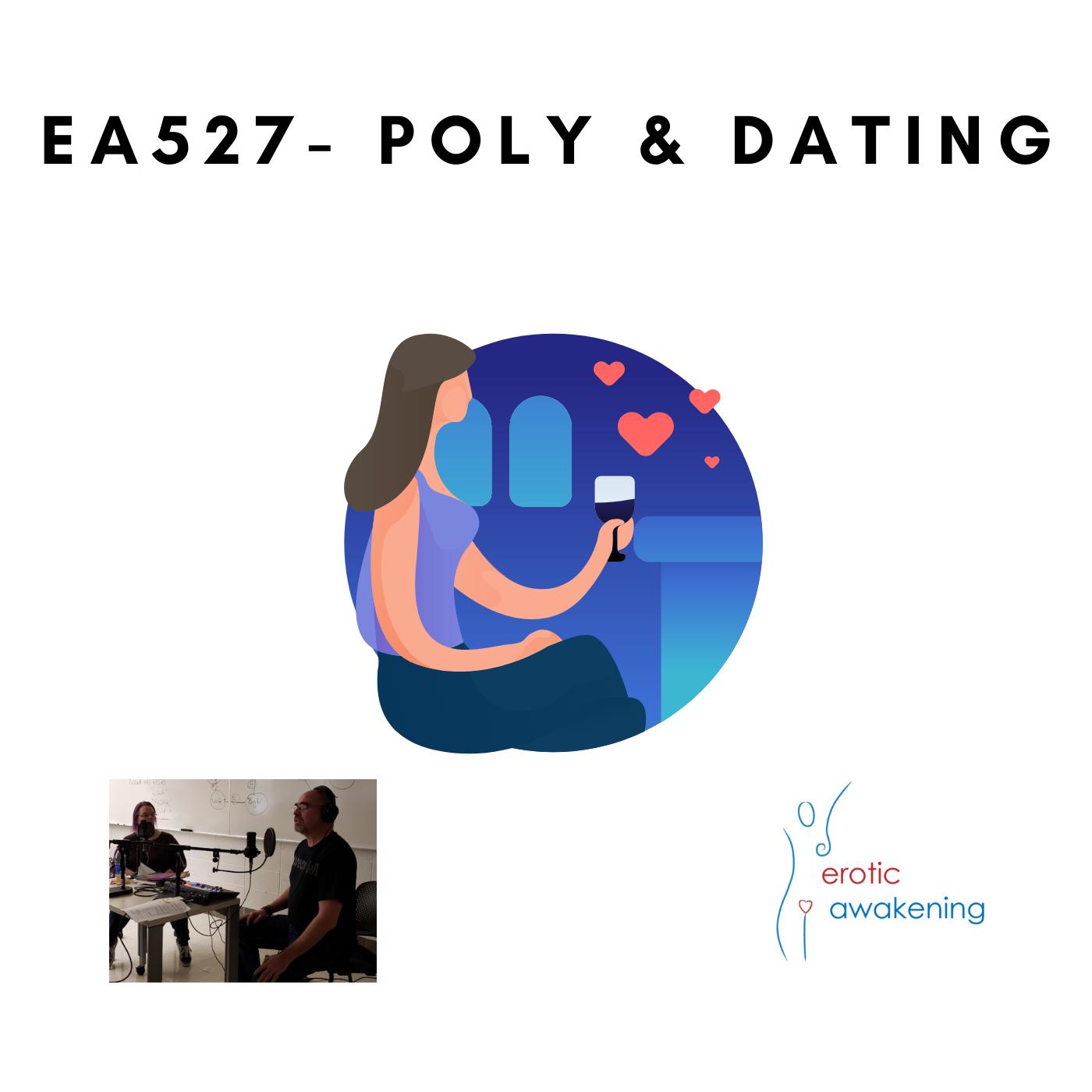 Erotic Awakening Podcast - EA527 - Poly & Dating