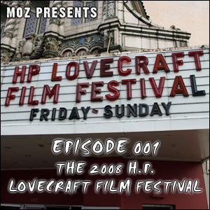MOZ Presents: The Munchies 001 - The 2008 H. P. Lovecraft Film Festival