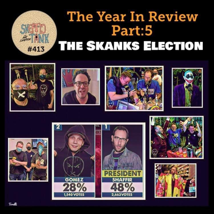 #413 My 2020 Year In Review 5/7 - The Skanks Election - Ari Shaffir's Skeptic Tank Legion of Skanks Luis Gomez Big Jay Oakerson Dave Smith Shane Gillis Zac Amico Joe Derosa No More Weeks