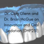 Artwork for Dr. Cory Glenn and Dr. Brian McGue on Innovation and Oral Sedation (DHP231)