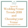 Artwork for #181 - Wedding Venue Trends 2018 and Choosing your Venue