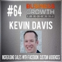 Artwork for Increasing Sales with Facebook Custom Audiences with Kevin Davis - BGP 64