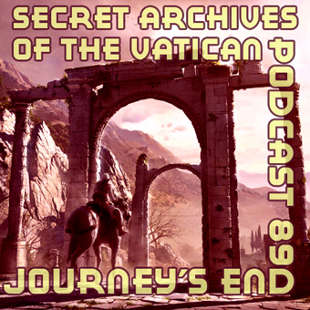 Journey's End - Secret Archives of the Vatican Podcast 89