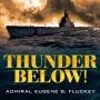 Artwork for Part 1 of 2. Thunder Below!: The USS Barb Revolutionizes Submarine Warfare in World War II   by Eugene B. Fluckey