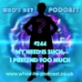 Artwork for Who's He? Podcast #244 My need is such, I pretend too much