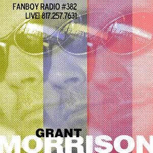Fanboy Radio #382 - Grant Morrison LIVE