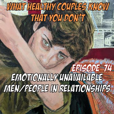 What Healthy Couples Know That You Don't - Emotionally Unavailable Men/People In Relationships