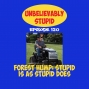 Artwork for Forest Hump: Stupid is as Stupid Does | Unbelievably Stupid 120