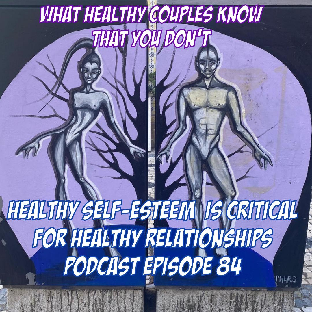 What Healthy Couples Know That You Don't - Healthy Self-Esteem Is Critical For Healthy Relationships