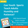 Artwork for EPISODE #50 - Can Youth Sports Teach Adults Humility and Patience?