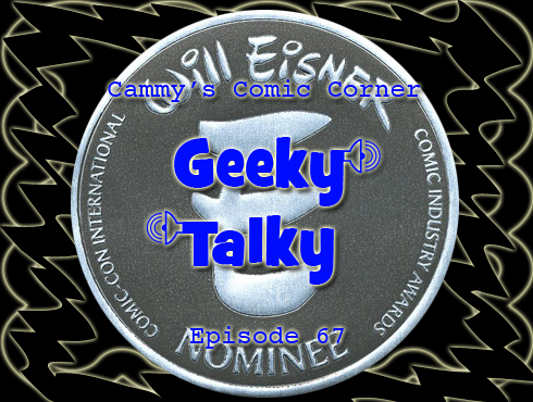Cammy's Comic Corner - Geeky Talky - Episode 67