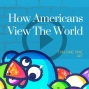 Artwork for How Americans View The World [Season 4, Episode 27]