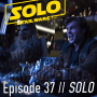 Artwork for Episode 37 - SOLO Review and Discussion!