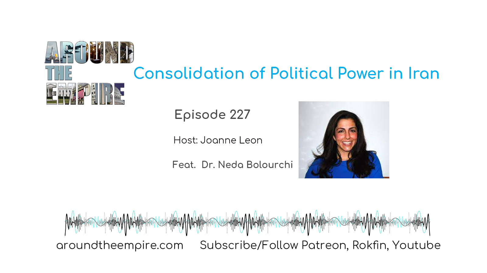 Ep 227 Consolidation of Political Power in Iran feat Neda Bolourchi