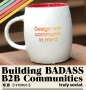 Artwork for Building a Badass Business to Business Community