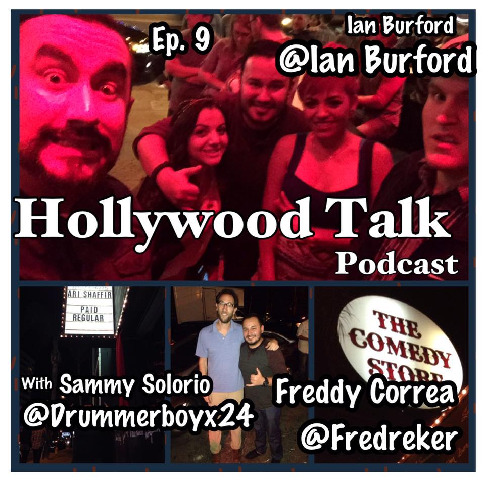 #9 Hollywood Talk with Sammy Solorio - Comedy Store Road Trip with Ian Burford & Freddy Correa