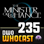 DWO WhoCast - #235 - Doctor Who Podcast